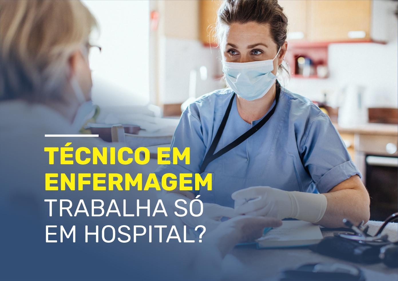 Técnico em Enfermagem trabalha só em hospital?