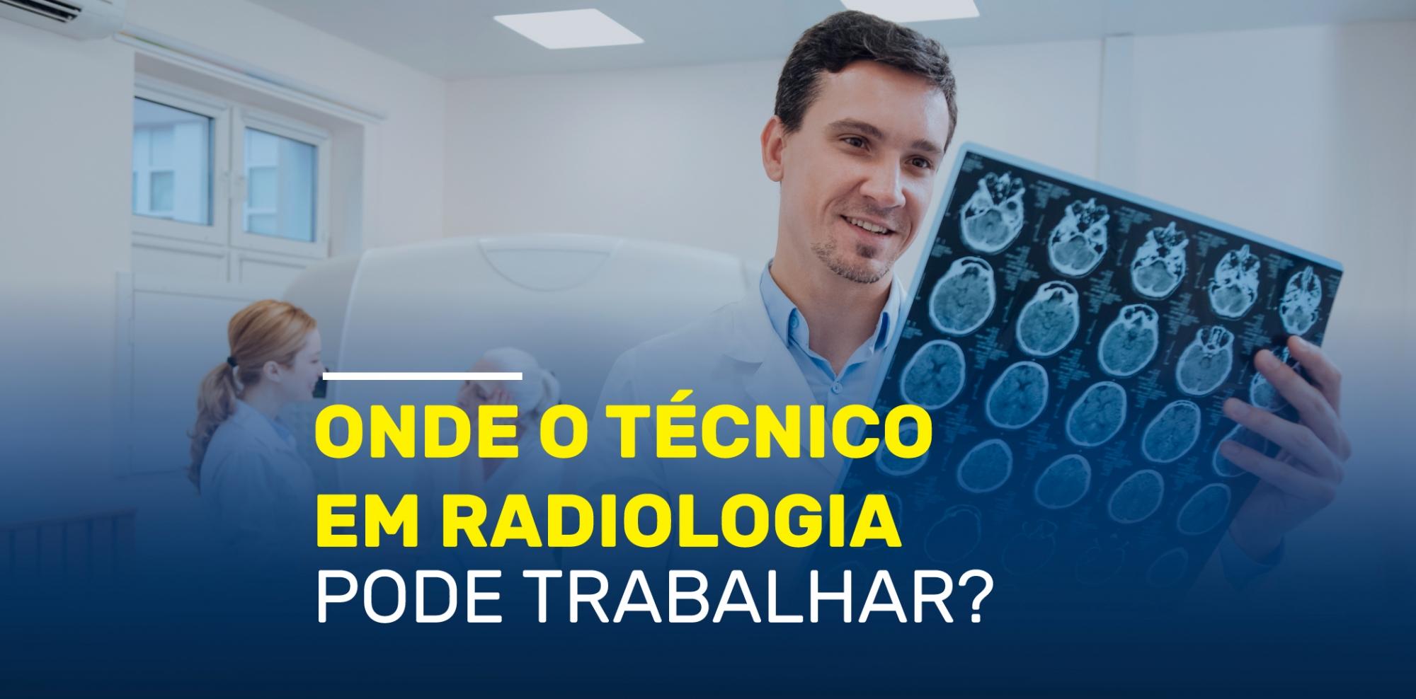 Onde técnico em radiologia pode trabalhar?